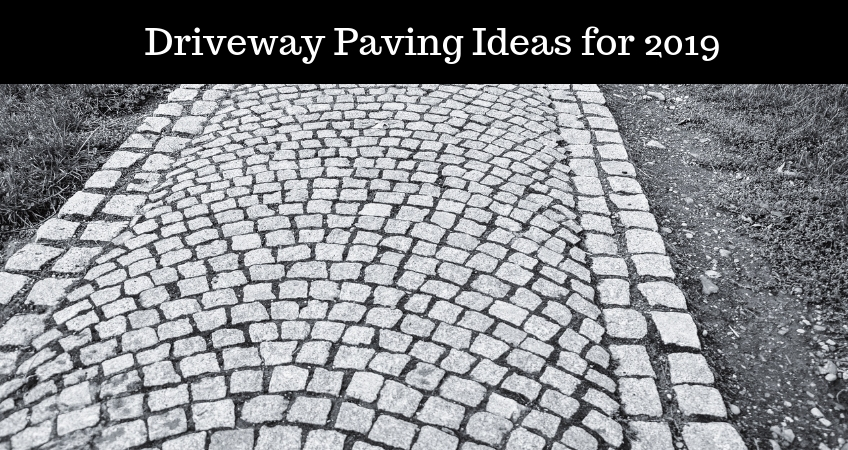 Driveway Paving Ideas for 2019